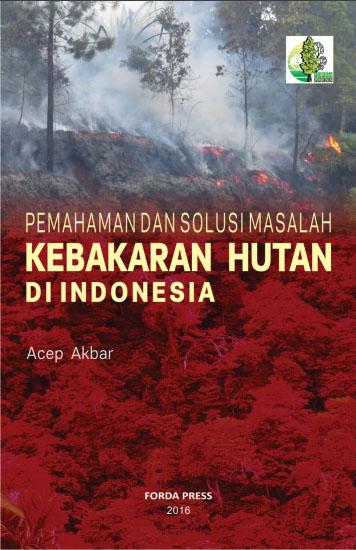 PEMAHAMAN DAN SOLUSI MASALAH KEBAKARAN HUTAN DI INDONESIA
